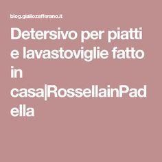 Detersivo per piatti e lavastoviglie fatto in casa RossellainPadella
