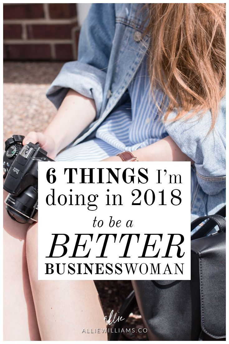 6 things I'm doing in 2018 to be a better businesswoman // Allie Williams Co. // #business #entrepreneur