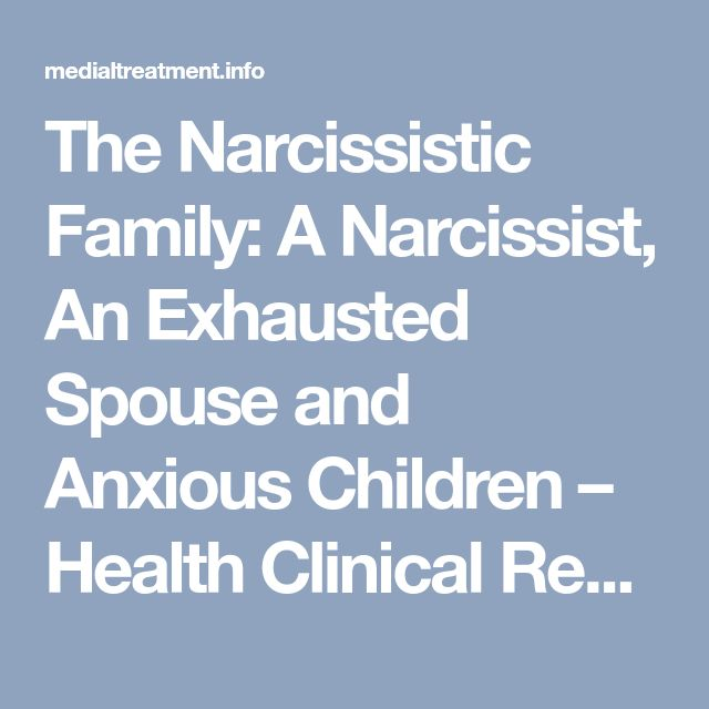 The Narcissistic Family: A Narcissist, An Exhausted Spouse and Anxious Children – Health Clinical Research & Medical Treatment