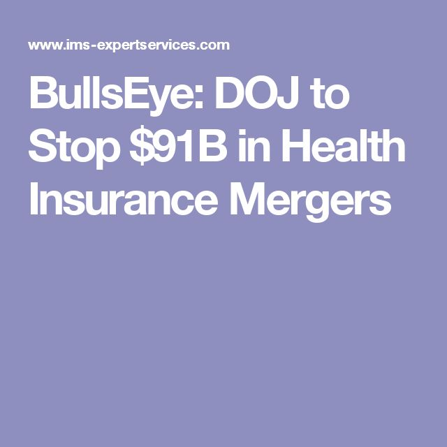BullsEye: DOJ to Stop $91B in Health Insurance Mergers