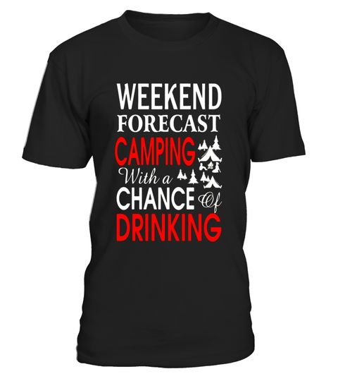 """# Weekend Forecast Camping With A Chance Of Drinking Shirt .  Special Offer, not available in shops      Comes in a variety of styles and colours      Buy yours now before it is too late!      Secured payment via Visa / Mastercard / Amex / PayPal      How to place an order            Choose the model from the drop-down menu      Click on """"Buy it now""""      Choose the size and the quantity      Add your delivery address and bank details      And that's it!      Tags: funny saying tshirt…"""