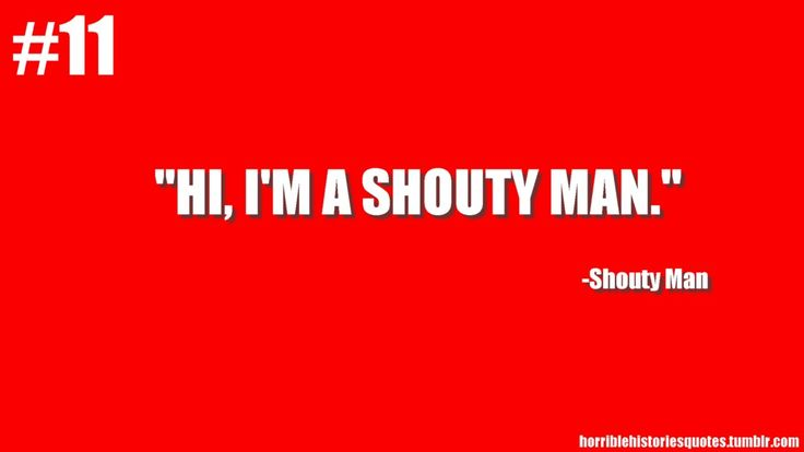 Hi! I'm a Shouty Man! (Horrible Histories quotes)