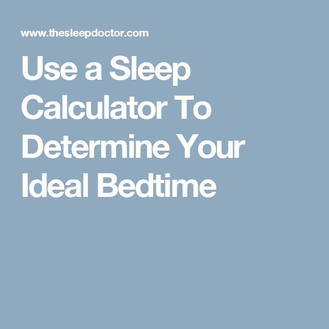 Use a Sleep Calculator To Determine Your Ideal Bedtime