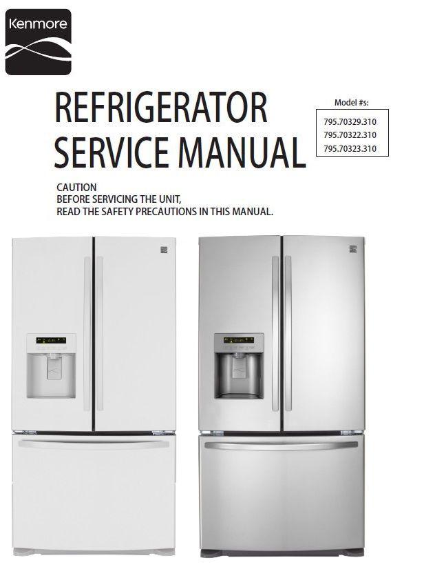 Kenmore 795 70322 70323 70329 Refrigerator Service And Repair Manual Refrigerator Service Refrigerator Models Refrigerator