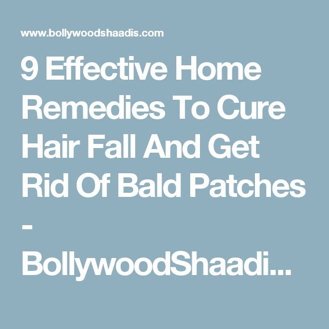 9 Effective Home Remedies To Cure Hair Fall And Get Rid Of Bald Patches - BollywoodShaadis.com