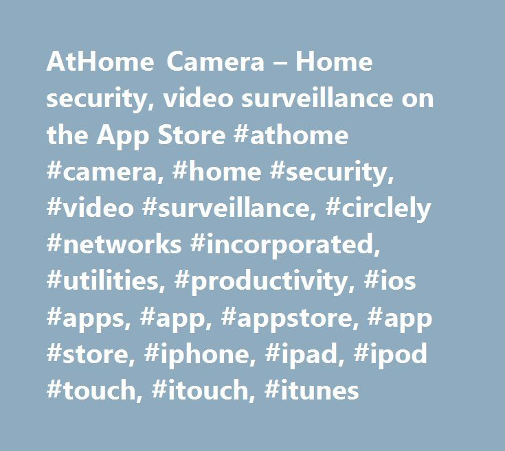 AtHome Camera – Home security, video surveillance on the App Store #athome #camera, #home #security, #video #surveillance, #circlely #networks #incorporated, #utilities, #productivity, #ios #apps, #app, #appstore, #app #store, #iphone, #ipad, #ipod #touch, #itouch, #itunes http://riverside.remmont.com/athome-camera-home-security-video-surveillance-on-the-app-store-athome-camera-home-security-video-surveillance-circlely-networks-incorporated-utilities-productivity-ios-apps-ap/  # AtHome…