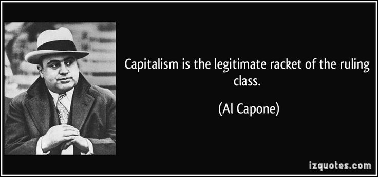 Capitalism is the legitimate racket of the ruling class. (Al Capone) #quotes #quote #quotations #AlCapone