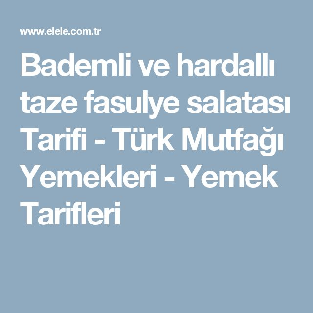 Bademli ve hardallı taze fasulye salatası Tarifi - Türk Mutfağı Yemekleri - Yemek Tarifleri