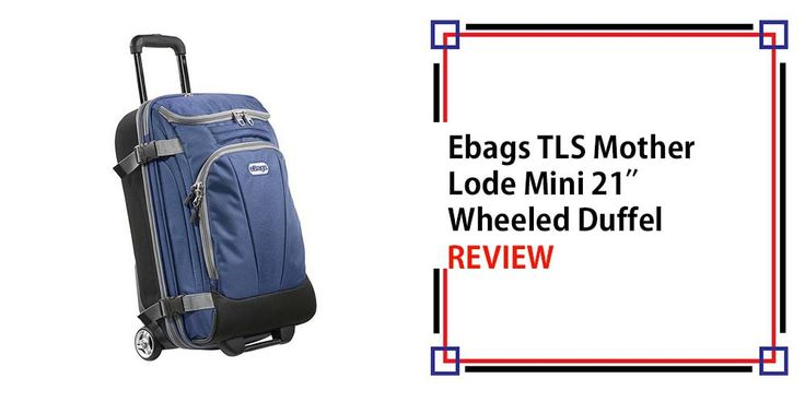 Ebags TLS Mother Lode Mini 21″ Wheeled Duffel Review