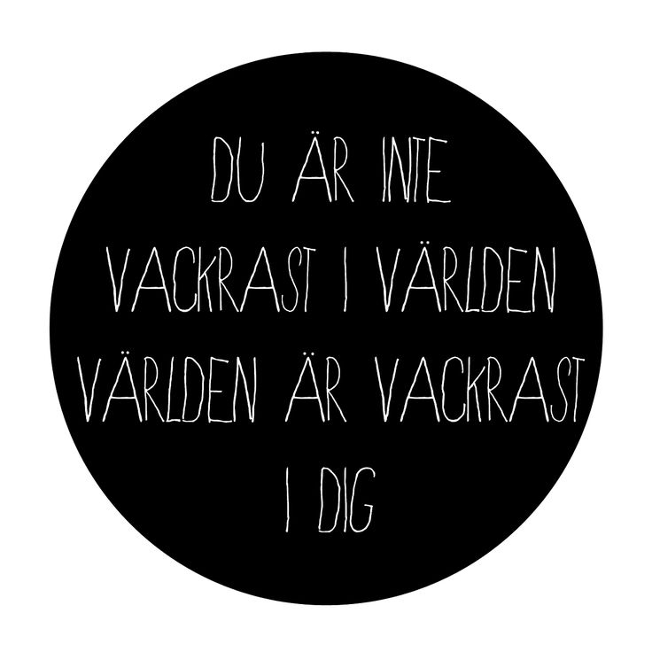 "Svenska texter  (swedish text, translation: ""you're not the most beautiful in the world, the world is most beautiful in you."")"