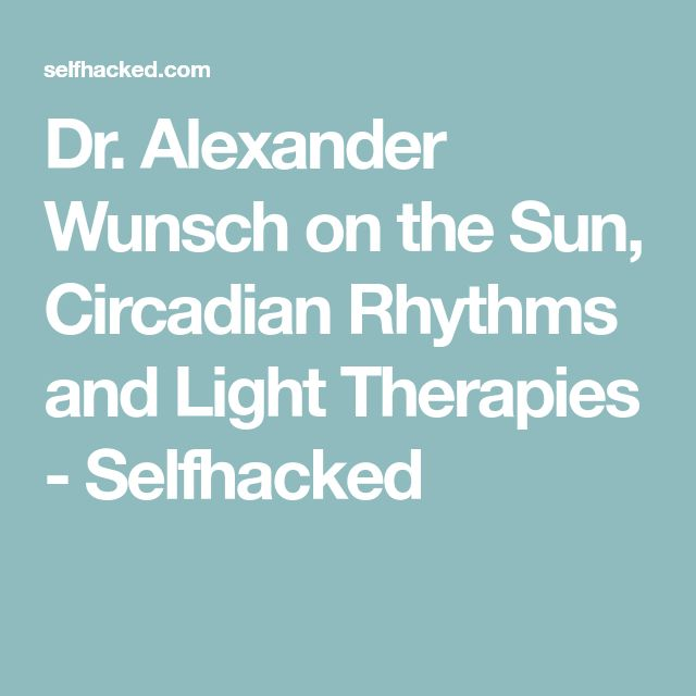 Dr. Alexander Wunsch on the Sun, Circadian Rhythms and Light Therapies - Selfhacked