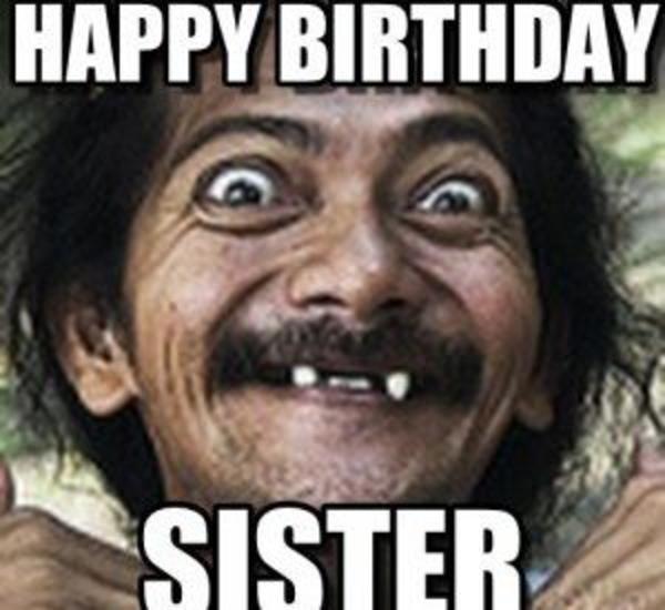 Happy Birthday Sis Happy Birthday Memes In 2021 Funny Boyfriend Memes Funny Happy Birthday Pictures Happy Birthday Meme