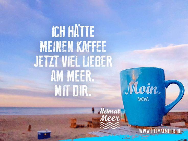 Ich hätte meinen Kaffee jetzt viel lieber am Meer. Mit dir. / MOIN TASSE >>