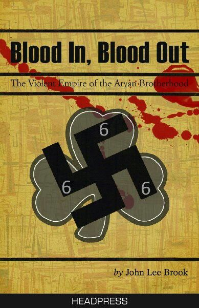 Blood in blood out the violent Empire of the Aryan Brotherhood