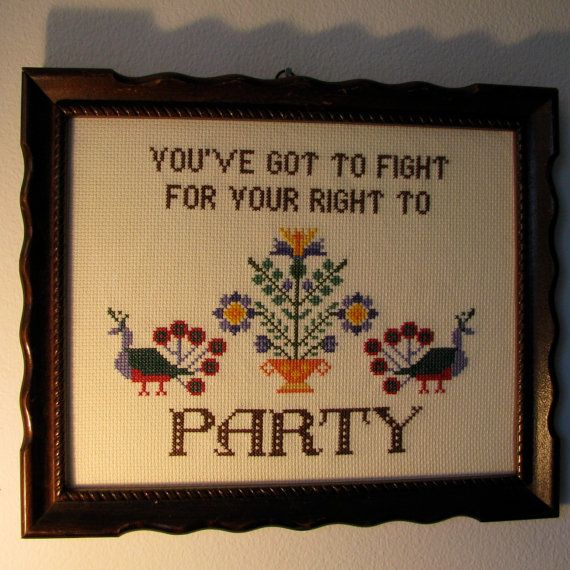 You've got to fight for your right to party cross stitch