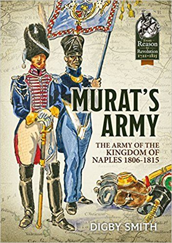 Murat's Army: The Army of the Kingdom of Naples 1806-1815 (From Reason to Revolution): Digby Smith: