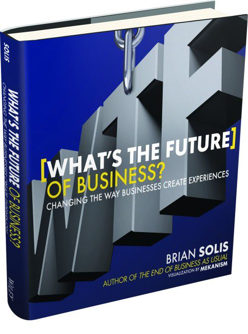 What's the Future of Business? Changing the way businesses create experiences (by Brian Solis)