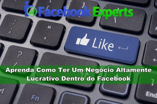Facebook Experts - Como Ter Um Negócio Lucrativo No Facebook