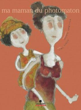 Ma maman du photomaton, Yves Nadon, illustré par Manon Gauthier, Éditions Les 400 coups, 32 pages (album)