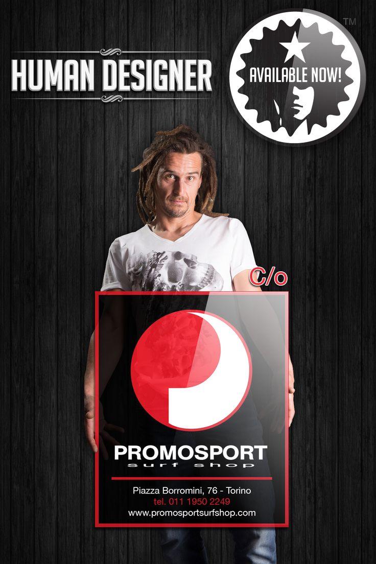 Trovi la Collezione Esordio di HUMAN DESIGNER da PROMOSPORT Surf Shop - Torino  www.promosportsurfshop.com