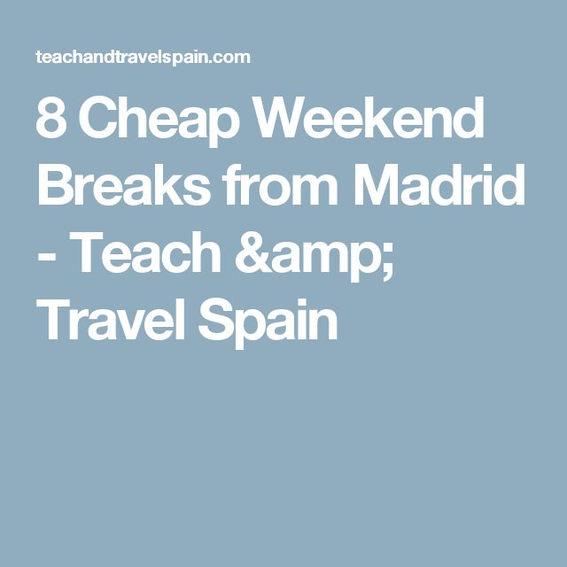 8 Cheap Weekend Breaks from Madrid - Teach & Travel Spain