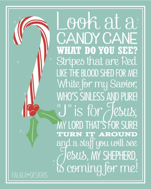"Candy Cane Poem Printable ~ Poem Reads: Look at a Candy Cane, What do you see? Stripes that are Red like the Blood shed for Me! White for my Savior, Who's Sinless and Pure! ""J"" is for Jesus, My Lord that's for sure! Turn it Around and a staff you will see. Jesus, My Shepherd, is coming for Me!"
