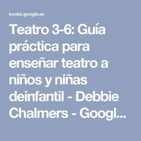 Teatro 3-6: Guía práctica para enseñar teatro a niños y niñas deinfantil - Debbie Chalmers - Google Libros
