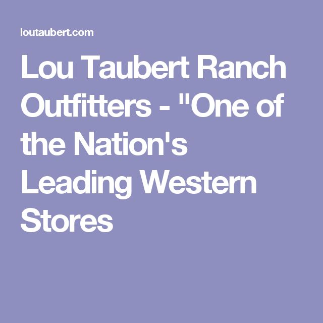 "Lou Taubert Ranch Outfitters - ""One of the Nation's Leading Western Stores"