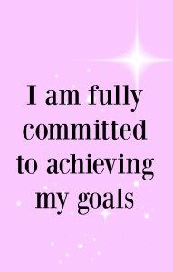 I am fully committed to achieving my goals. Affirmations to help achieve your goals.