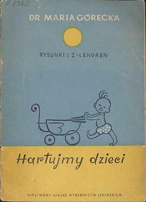 Hartujmy dzieci, Dr Maria Górecka, PZWL, 1956, http://www.antykwariat.nepo.pl/hartujmy-dzieci-dr-maria-gorecka-p-991.html