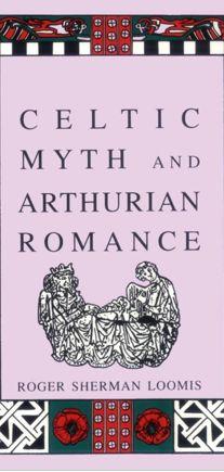 """Celtic Myth and Arthurian Romance"" by Roger Sherman Loomis."