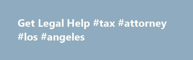 Get Legal Help #tax #attorney #los #angeles http://iowa.nef2.com/get-legal-help-tax-attorney-los-angeles/  # Get Legal Help How Do I Qualify? Cases We Do Not Handle Legal Aid Foundation of Los Angeles does not handle the following cases: Criminal Law Police Misconduct/Mala Conducta por parte del la Policía Attorney Misconduct/Mala Conducta De Abogado Bankruptcy/Bancarrota Car Accidents/Accidentes De Automoviles Small Claims Credit Counseling/Orientacion De Credito Probate/Wills/Legalizacion…