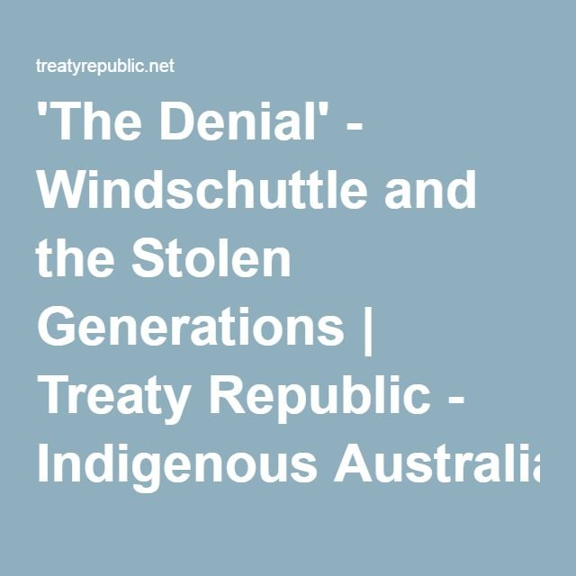 'The Denial' - Windschuttle and the Stolen Generations | Treaty Republic - Indigenous Australia Sovereignty, Genocide, Land Rights and Pay the Rent Issues