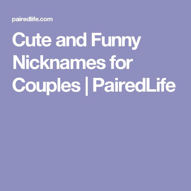 Cute and Funny Nicknames for Couples | PairedLife