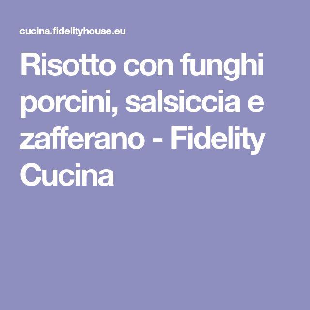 Risotto con funghi porcini, salsiccia e zafferano - Fidelity Cucina