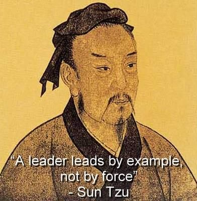 A leader leads by example, not by force. ~ Sun Tzu