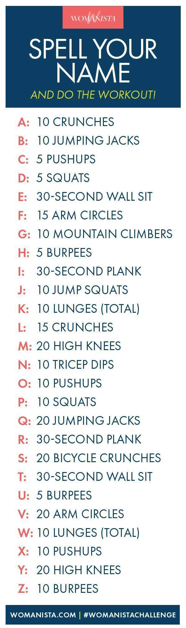 Want to work out but sick of your usual routine? Have a little fun when you use our name chart! Perform each exercise associated with each letter in your first, middle and last name. We promise you'll (Mix People)