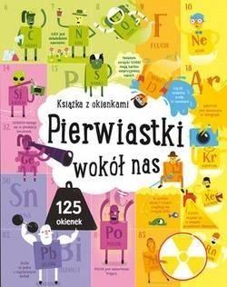 Pierwiastki wokół nas. Książka z okienkami praca zbiorowa Olesiejuk Sp. z o.o..Księgarnia internetowa Czytam.pl