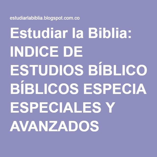 Estudiar la Biblia: INDICE DE ESTUDIOS BÍBLICOS ESPECIALES Y AVANZADOS