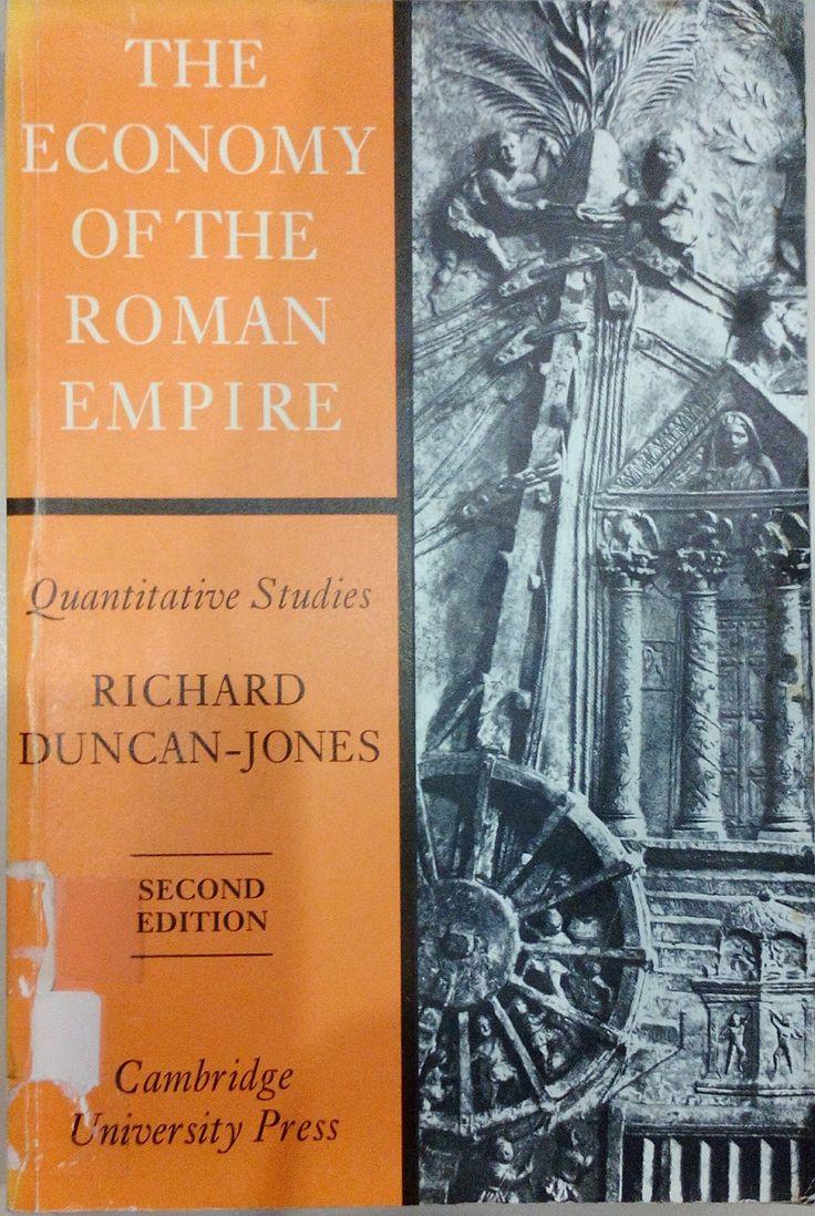 The economy of the Roman Empire : quantitative studies / Richard Duncan-Jones. Edición:2nd ed. Editorial:Cambridge : Cambridge University Press, 1982. Descripción física:xviii,414p ; 24cm. Notas:Bibliography: p387-395. - Includes index.