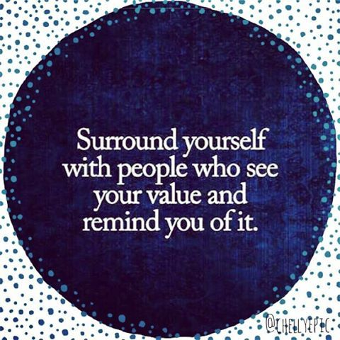 Surround yourself with people who see your value and remind you of it. Instagram @chellyepic