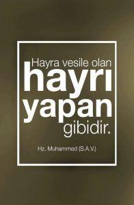 Hayra vesile olan Hayrı yapan gibidir. Hz.Muhammed (S.A.V.)