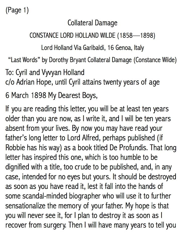"(1) ""Last Words"" was written by Constance Lloyd Wilde at a time when she knew she would not live much longer.  She wanted to explain the lives of both herself and their father, Oscar. The 26-page writing was not given to them until ten years after she passed away as she wanted her sons to be old enough to understand the complicated circumstances of their relationship and marriage.  via: ///Users/joanlar/Downloads/LastWords-Introduction%20(1).pdf"