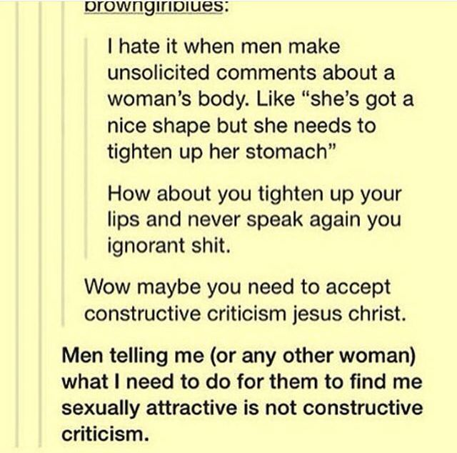 Actully, in my opinion, I don't care what sex, nobody should tell me that I need to do something to look beautiful.