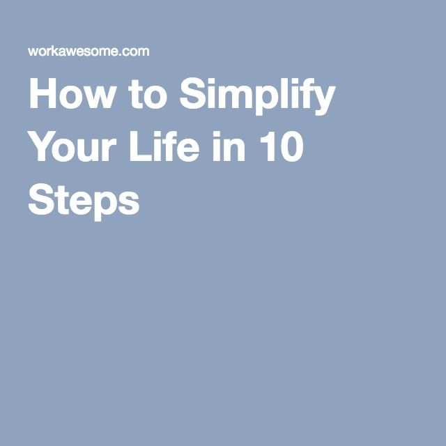 How to Simplify Your Life in 10 Steps