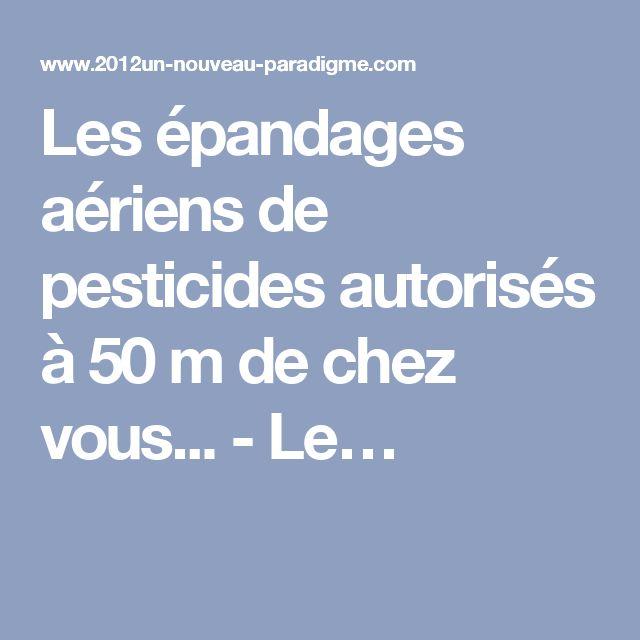 Les épandages aériens de pesticides autorisés à 50 m de chez vous... - Le…