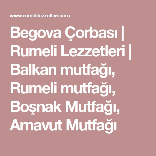 Begova Çorbası | Rumeli Lezzetleri | Balkan mutfağı, Rumeli mutfağı, Boşnak Mutfağı, Arnavut Mutfağı