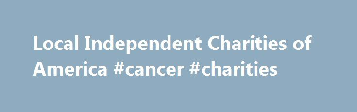 Local Independent Charities of America #cancer #charities http://donate.nef2.com/local-independent-charities-of-america-cancer-charities/  #local charity # Local Independent Charities of America Visit our YouTube channel Instructional videos for all local charities to learn about fundamentals, innovations, and trends in workplace fund drives. S upporting charities where we live! Local Independent Charities of America makes your community a better place to live. Our member charities educate…