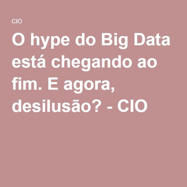 O hype do Big Data está chegando ao fim. E agora, desilusão? - CIO