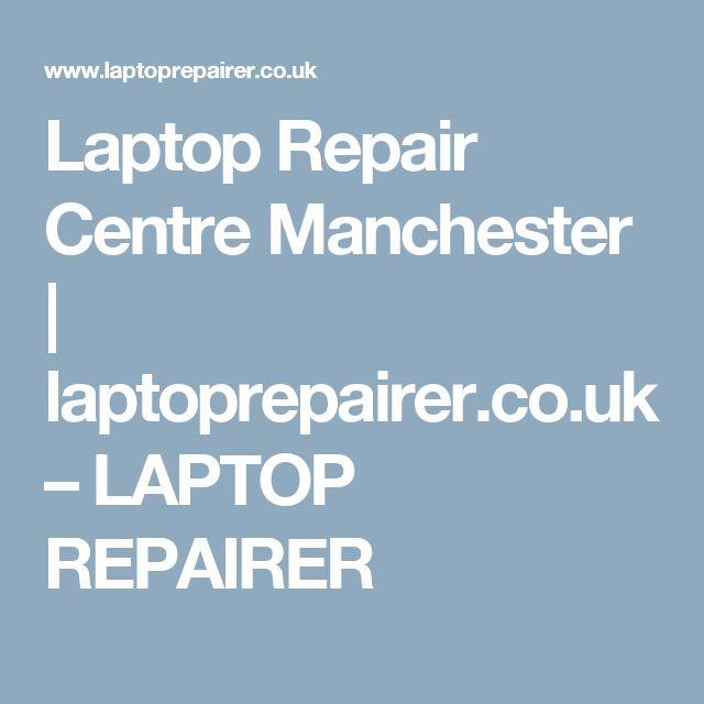 Laptop Repair Centre Manchester | laptoprepairer.co.uk – LAPTOP REPAIRER